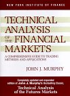 Technical Analysis of the Financial Markets : A Comprehensive Guide to Trading Methods and Applications